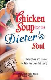 Cover of: Chicken Soup for the Dieter's Soul: Inspiration and Humor to Help You Over the Hump (Chicken Soup for the Soul)