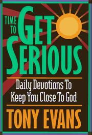 Cover of: Time to get serious: daily devotions to keep you close to God