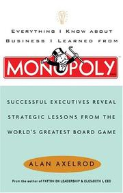 Cover of: Everything I Know About Business I Learned from Monopoly: Successful Executives Reveal Strategic Lessons from the World's Greatest Board Game