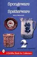 Cover of: Spongeware and Spatterware (Schiffer Book for Collectors)