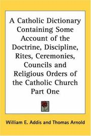 Cover of: A Catholic Dictionary Containing Some Account of the Doctrine, Discipline, Rites, Ceremonies, Councils And Religious Orders of the Catholic Church