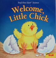 Cover of: Welcome, Little Chick (Troll First-Start Science)