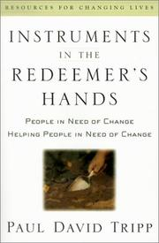 Cover of: Instruments in the Redeemer's Hands: People in Need of Change Helping People in Need of Change (Resources for Changing Lives)