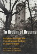 Cover of: To dream of dreams: religious freedom and constitutional politics in postwar Japan
