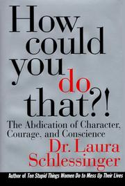 Cover of: How could you do that?!: the abdication of character, courage, and conscience