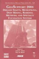 Cover of: GeoSupport 2004: Drilled Shafts, Micropiling, Deep Mixing, Remedial Methods, and Specialty Foundation Systems