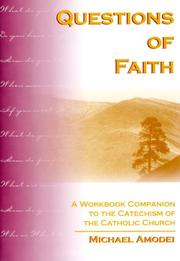 Cover of: Questions of Faith; A Workbook Companion to the Catechism of the Catholic Church
