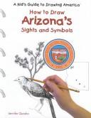 Cover of: How to Draw Arizona's Sights and Symbols (A Kid's Guide to Drawing America)