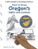 Cover of: How to Draw Oregon's Sights and Symbols (A Kid's Guide to Drawing America)