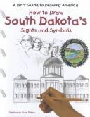 Cover of: How to Draw South Dakota's Sights and Symbols (A Kid's Guide to Drawing America)