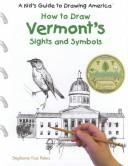 Cover of: How to Draw Vermont's Sights and Symbols (A Kid's Guide to Drawing America)