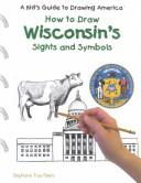 Cover of: How to Draw Wisconsin's Sights and Symbols (A Kid's Guide to Drawing America)