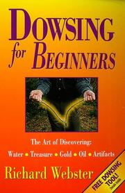 Cover of: Dowsing for beginners: the art of discovering water, treasure, gold, oil, artifacts