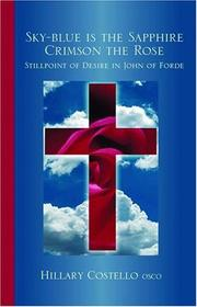 Cover of: Sky-blue Is the Sapphire Crimson the Rose: Stillpoint of Desire in John of Forde (Cistercian Fathers Series)