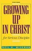 Cover of: Growing Up in Christ for Serious Disciples