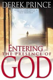Cover of: Entering the Presence of God: Moving Beyond Praise and Thanksgiving to True Worship