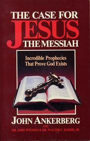Cover of: The Case for Jesus the Messiah: Incredible Prophecies That Prove God Exists