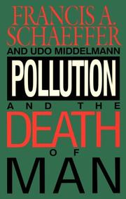 Cover of: Pollution and the death of man: the Christian view of ecology