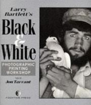 Cover of: Larry Bartlett's Black and White Photographic Printing Workshop
