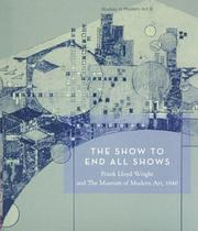 Cover of: The Show To End All Shows: Frank Lloyd Wright And The Museum Of Modern Art, 1940 (Studies in Modern Art 8)