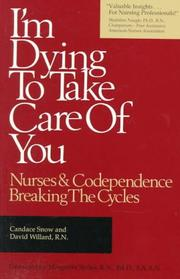 Cover of: I'm Dying to Take Care of You: Nurses and Codependence