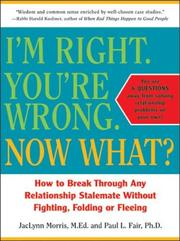 Cover of: I'm Right. You're Wrong. Now What? How to Break Through Any Relationship Stalemate