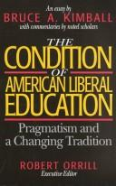 Cover of: The Condition of American Liberal Education