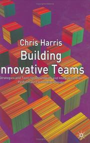 Cover of: Building innovative teams: strategies and tools for developing and integrating high performance innovative groups