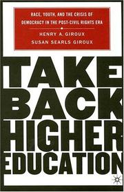 Cover of: Take Back Higher Education: Race, Youth, and the Crisis of Democracy in the Post-Civil Rights Era