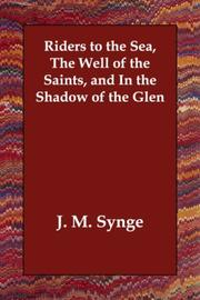 Cover of: Riders to the Sea, The Well of the Saints, and In the Shadow of the Glen