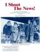 Cover of: I Shoot the News!: The Adventures of Will E. Hudson, First Newsreel Cameraman in the Pacific Northwest