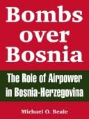 Cover of: Bombs over Bosnia: the role of airpower in Bosnia-Herzegovina
