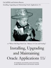 Cover of: Installing, Upgrading and Maintaining Oracle Applications 11i (or, When Old Dogs Herd Cats - Release 11i Care and Feeding)