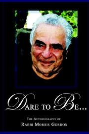 Cover of: DARE TO BE... The Autobiography of Rabbi Morris Gordon