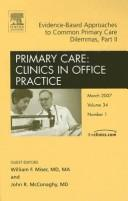 Cover of: Evidence-Based Approaches to Common Primary Care Dilemmas Part II, An Issue of Primary Care Clinics in Office Practice (The Clinics: Internal Medicine)