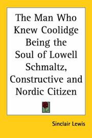 Cover of: The Man Who Knew Coolidge Being the Soul of Lowell Schmaltz, Constructive And Nordic Citizen