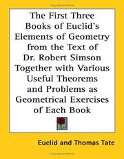 Cover of: The First Three Books of Euclid's Elements of Geometry from the Text of Dr. Robert Simson Together with Various Useful Theorems and Problems as Geometrical Exercises of Each Book