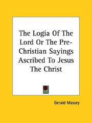 Cover of: The Logia of the Lord or the Pre-christian Sayings Ascribed to Jesus the Christ