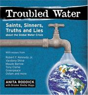 Cover of: Troubled Water: Saints, Sinners, Truth And Lies About The Global Water Crisis
