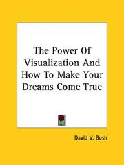 Cover of: The Power Of Visualization And How To Make Your Dreams Come True