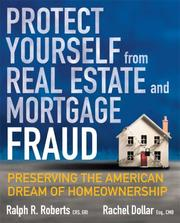 Cover of: Protect Yourself from Real Estate and Mortgage Fraud: Preserving the American Dream of Homeownership