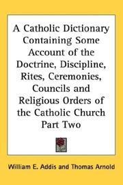 Cover of: A Catholic Dictionary Containing Some Account of the Doctrine, Discipline, Rites, Ceremonies, Councils and Religious Orders of the Catholic Church Part Two
