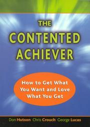 Cover of: The Contented Achiever: How to Get What You Want and Love What You Get