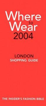 Cover of: Where to Wear 2004: The Insider's Guide to London Shopping (Where to Wear: London)