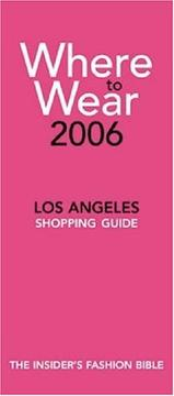 Cover of: Where to Wear Los Angeles 2006: Fashion Shopping from A-Z (Where to Wear: Los Angeles)
