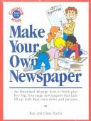 Cover of: Make Your Own Newspaper/an Illustrated 48-Page How-To Book Plus Five Big, Four-Page Newspapers That Kids Fill Up With Their Own News and Pictures