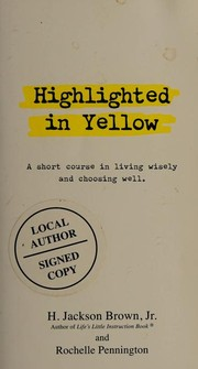 Cover of: Highlighted In Yellow A Short Course In Living Wisely And Choosing Well
