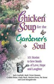 Cover of: Chicken Soup for the Gardener's Soul, 101 Stories to Sow Seeds of Love, Hope and Laughter (Chicken Soup for the Soul)