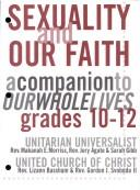 Cover of: Sexuality and Our Faith a companion to our Whole Lives grades 10-12