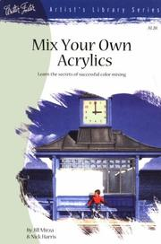Cover of: Mix Your Own Acrylics (Artist's Library series #28)
